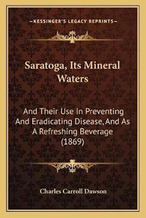 Saratoga, Its Mineral Waters af Charles Carroll Dawson