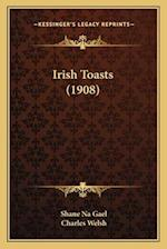 Irish Toasts (1908) af Charles Welsh, Shane Na Gael