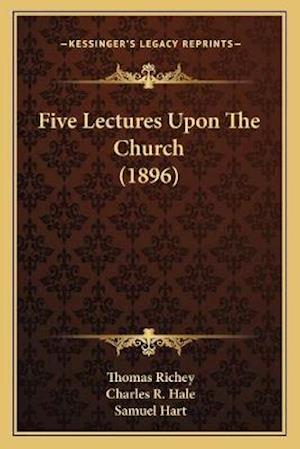 Five Lectures Upon the Church (1896) af Samuel Hart, Thomas Richey, Charles R. Hale