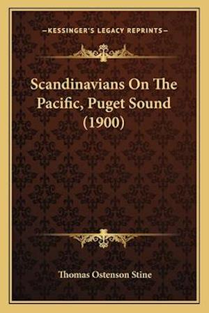 Scandinavians on the Pacific, Puget Sound (1900) af Thomas Ostenson Stine