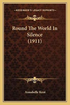 Round the World in Silence (1911) af Annabelle Kent