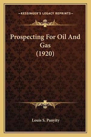 Prospecting for Oil and Gas (1920) af Louis S. Panyity
