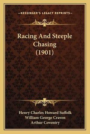 Racing and Steeple Chasing (1901) af William George Craven, Henry Charles Howard Suffolk, Arthur Coventry