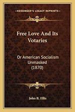 Free Love and Its Votaries af John B. Ellis
