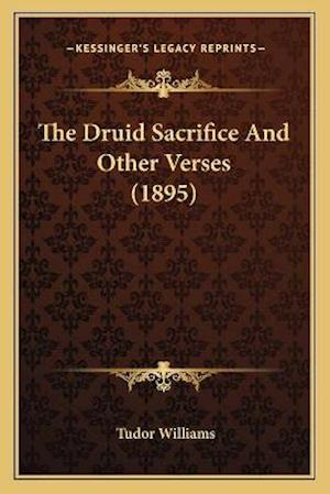 The Druid Sacrifice and Other Verses (1895) af Tudor Williams