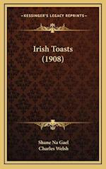 Irish Toasts (1908) af Shane Na Gael, Charles Welsh