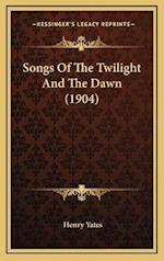 Songs of the Twilight and the Dawn (1904) af Henry Yates