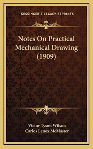 Notes on Practical Mechanical Drawing (1909) af Victor Tyson Wilson, Carlos Lenox McMaster