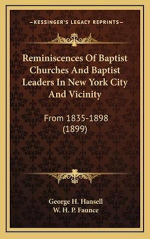 Reminiscences of Baptist Churches and Baptist Leaders in New York City and Vicinity af George H. Hansell