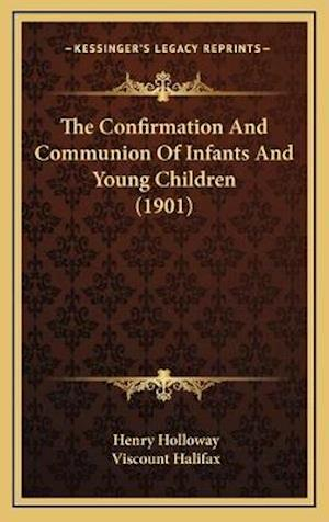 The Confirmation and Communion of Infants and Young Children (1901) af Henry Holloway
