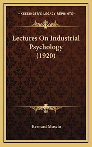 Lectures on Industrial Psychology (1920) af Bernard Muscio