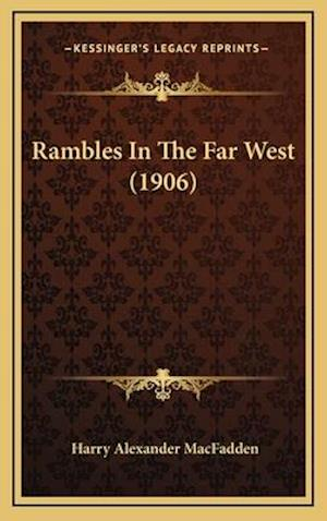 Rambles in the Far West (1906) af Harry Alexander Macfadden