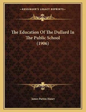 The Education of the Dullard in the Public School (1906) af James Parton Haney