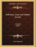 Well Done, Good and Faithful Servant af Charles Slegg Ward