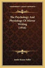 The Psychology and Physiology of Mirror Writing (1916) af Justin Keyser Fuller