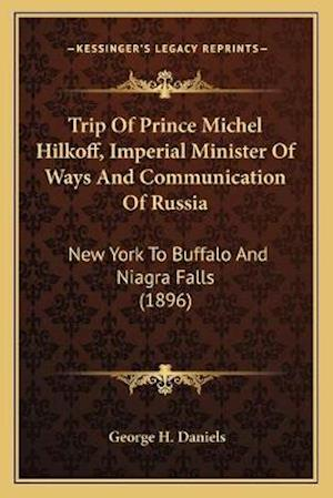 Trip of Prince Michel Hilkoff, Imperial Minister of Ways and Communication of Russia af George H. Daniels