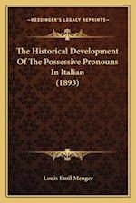 The Historical Development of the Possessive Pronouns in Italian (1893) af Louis Emil Menger