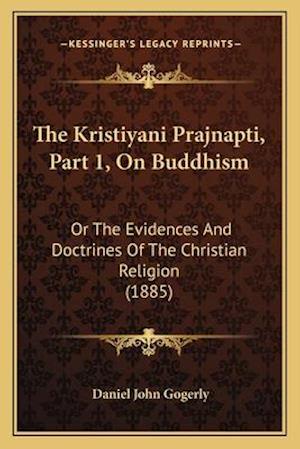 The Kristiyani Prajnapti, Part 1, on Buddhism af Daniel John Gogerly