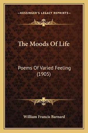 The Moods of Life af William Francis Barnard