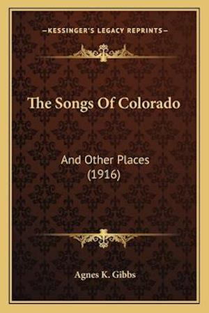 The Songs of Colorado af Agnes K. Gibbs