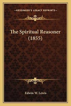 The Spiritual Reasoner (1855) af Edwin W. Lewis