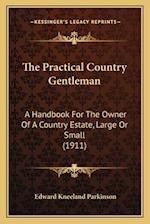 The Practical Country Gentleman af Edward Kneeland Parkinson