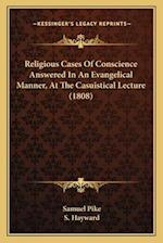 Religious Cases of Conscience Answered in an Evangelical Manner, at the Casuistical Lecture (1808) af Samuel Pike, S. Hayward
