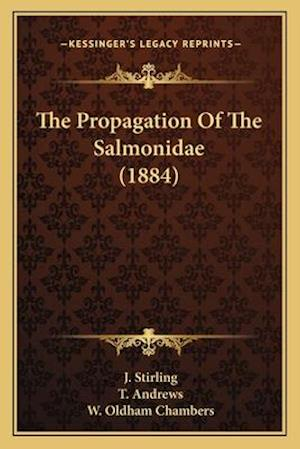 The Propagation of the Salmonidae (1884) af W. Oldham Chambers, J. Stirling, T. Andrews