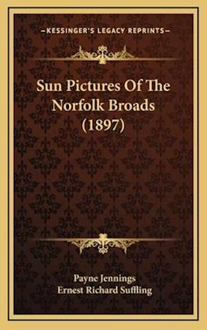 Sun Pictures of the Norfolk Broads (1897) af Payne Jennings
