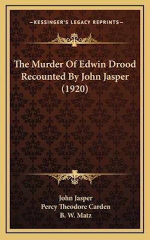 The Murder of Edwin Drood Recounted by John Jasper (1920) af Percy Theodore Carden, John Jasper