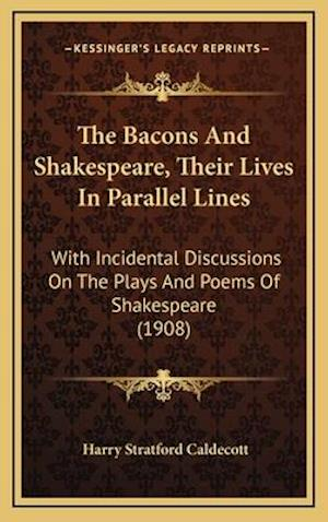 The Bacons and Shakespeare, Their Lives in Parallel Lines af Harry Stratford Caldecott