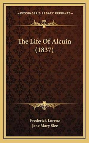 The Life of Alcuin (1837) af Frederick Lorenz