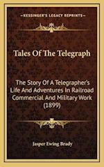 Tales of the Telegraph af Jasper Ewing Brady