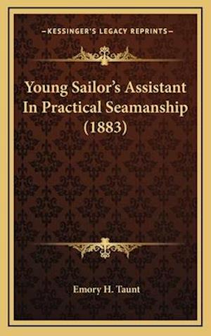 Young Sailor's Assistant in Practical Seamanship (1883) af Emory H. Taunt