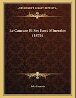 Le Caucase Et Ses Eaux Minerales (1876) af Jules Francois