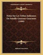 Notes Sur Les Tribus Indiennes de Famille Guarano-Guaymies (1900) af Alphonse Louis Pinart