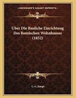 Uber Die Bauliche Einrichtung Des Romischen Wohnhauses (1852) af C. G. Zumpt