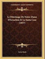 Le Pelerinage de Notre-Dame D'Arcachon Et La Santa Casa (1857) af Xavier Mouls