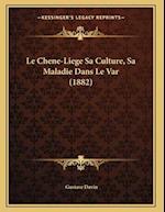 Le Chene-Liege Sa Culture, Sa Maladie Dans Le Var (1882) af Gustave Davin
