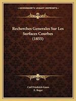 Recherches Generales Sur Les Surfaces Courbes (1855) af Carl Friedrich Gauss, E. Roger
