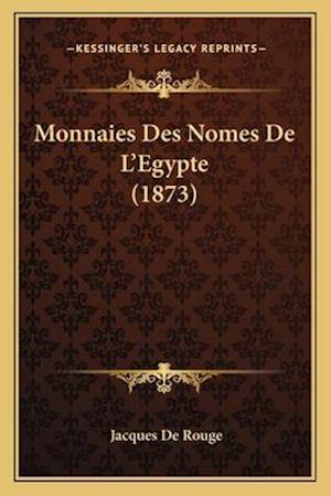Monnaies Des Nomes de L'Egypte (1873) af Jacques De Rouge