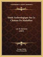 Etude Archeologique Sur Le Chateau de Madaillan af Georges Tholin, Pierre Benouville