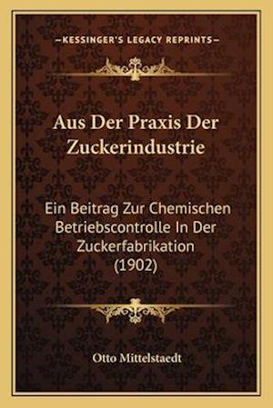 Aus Der Praxis Der Zuckerindustrie af Otto Mittelstaedt
