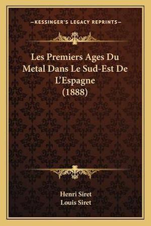Les Premiers Ages Du Metal Dans Le Sud-Est de L'Espagne (1888) af Louis Siret, Henri Siret