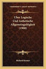 Uber Logische Und Asthetische Allgemeingultigkeit (1908) af Richard Kroner