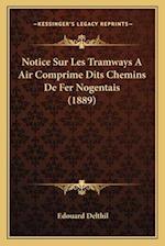 Notice Sur Les Tramways a Air Comprime Dits Chemins de Fer Nogentais (1889) af Edouard Delthil