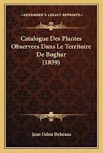 Catalogue Des Plantes Observees Dans Le Territoire de Boghar (1859) af Jean Odon Debeaux