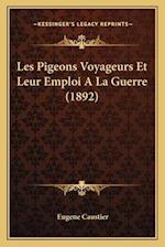 Les Pigeons Voyageurs Et Leur Emploi a la Guerre (1892) af Eugene Caustier