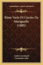 Rime Varie Di Curzio Da Marignolle (1885) af Andrea Cavalcanti, Costantino Arlia
