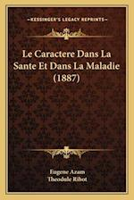 Le Caractere Dans La Sante Et Dans La Maladie (1887) af Eugene Azam
